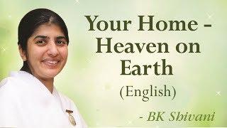 Your Home - Heaven On Earth: BK Shivani (English)