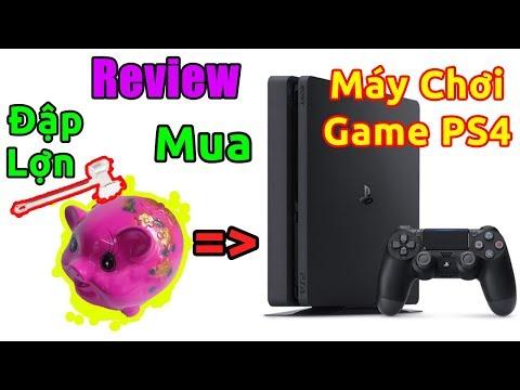Đập lợn mua MÁY CHƠI GAME PS4 (Review Playstation 4)
