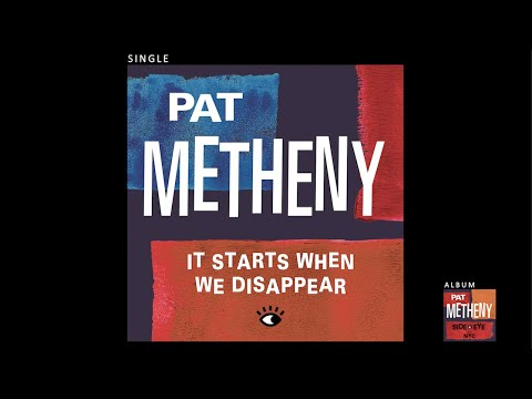 Pat Metheny - It Starts When We Disappear (Official Audio) online metal music video by PAT METHENY