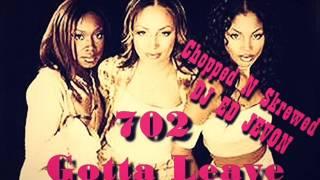 702   Gotta Leave Chopped N Skrewed DJ ED JEVON