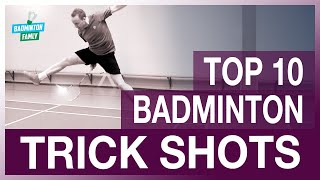 TOP 10 BADMINTON TRICK SHOTS - Badminton Famly