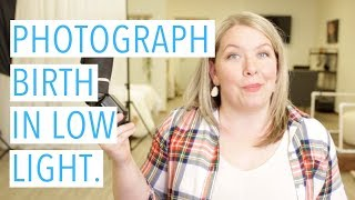 How To Photograph A Birth In Low Light