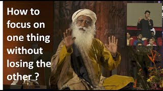 How to focus on one thing without losing the other ? - Sadhguru