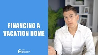 How To Finance A Second Home / Vacation Home Purchase