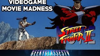 Videogame Movie Madness Episode Four  Street Fighter 2 The Animated Movie