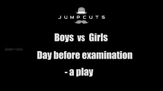 Boys vs Girls - Day before examination ( a play )