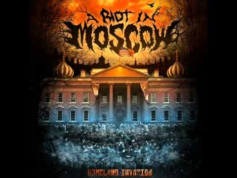 "A Riot In Moscow ""Homeland Invasion"" *NEW* 2012"