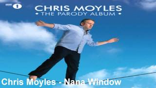 Chris Moyles - Nana Window
