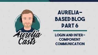 Aurelia-Based Blog Part 6: Logging In and Inter-Component Communication