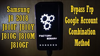 Samsung J8 Google FRP Bypass   Latest Combination File   By