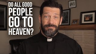 Do All Good People go to Heaven?