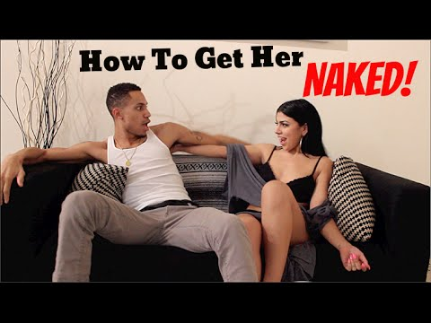 How To Get Her Naked!