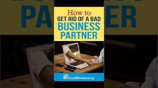HOW TO GET RID OF A BAD BUSINESS PARTNER : How to Remove a Bad Co Owner from your Business