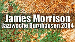 "James Morrison ""On the Edge"" - Jazzwoche Burghausen 2004"