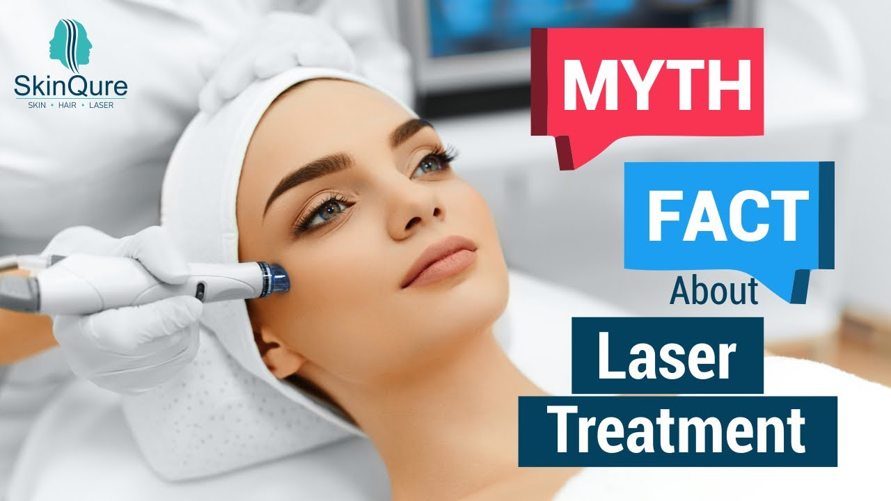 Laser Treatment: Myths and Facts