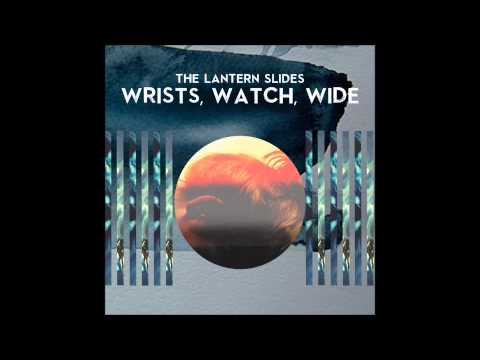The Lantern Slides - Wrists, Watch, Wide
