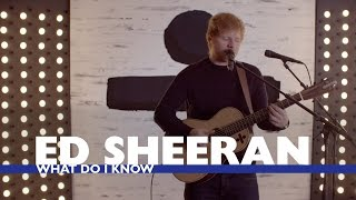 Ed Sheeran - 'What Do I Know' (Capital Live Session)