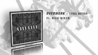OVERWERK - I Feel Better (Feat. Nick Nikon)