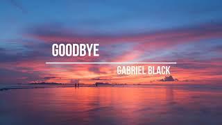 Gabriel Black   Goodbye