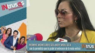 Ivonne Montero Explota Contra Reportera | Intrusos