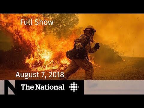 The National for Tuesday, August 7, 2018 — Saudi Arabia, Aeroplan Changes, Wildfires