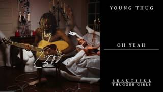 Young Thug   Oh Yeah [Official Audio]