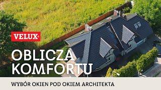 Oblicza komfortu - Wybór okien dachowych VELUX pod okiem architekta