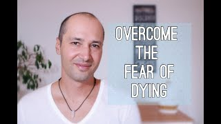 5 Powerful Ways To Overcome The Fear Of Dying