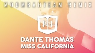 Dante Thomas - Miss California (Moombahteam Remix)
