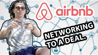AIRBNB HOSTS: HOW TO NETWORK YOUR WAY TO A DEAL, PARTNERSHIP, ETC.