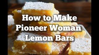 How To Make Pioneer Woman Lemon Bars