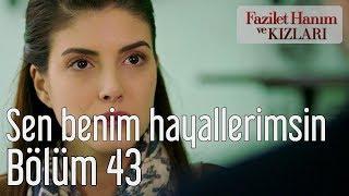 Fazilet Hanım Ve Kızları 43. Bölüm - Sen Benim Hayallerimsin