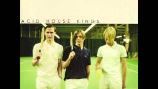Acid House Kings   From The Notes I've Made So Far