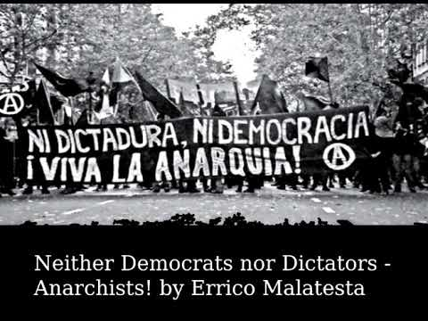 Neither Democrats nor Dictators  - Anarchists! by Errico Malatesta