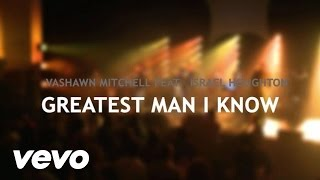 VaShawn Mitchell - Greatest Man ft. Israel Houghton