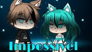 Impossible (tradução){gacha Life}