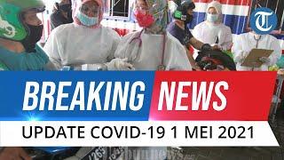 BREAKING NEWS: Update Covid-19 di Indonesia 1 Mei 2021: Bertambah 4.512 Orang, Total 1.672.880