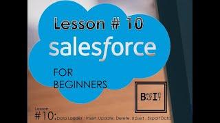 Salesforce Data Management - Data Loader - Insert, Update, Upsert, Export, Delete