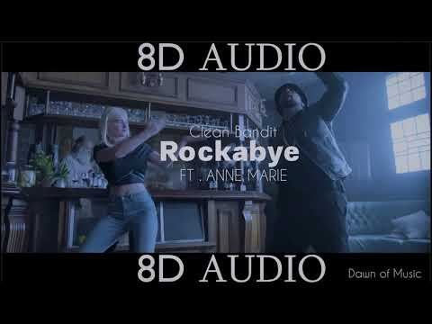 Clean Bandit - Rockabye - ft. Anne Marie | 8D AUDIO || Dawn of Music ||