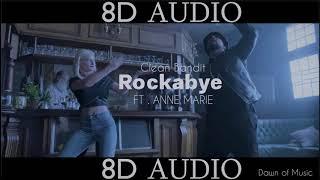 Clean Bandit - Rockabye - ft. Anne Marie | 8D AUDIO || Dawn of Music ||