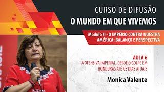 Monica Valente: a ofensiva imperial, desde o golpe de Honduras até os dias atuais