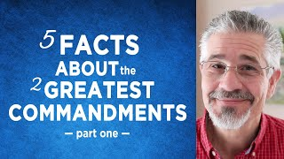 Five Facts About the Two Most Important Commandments (Part 1) | Little Lessons with David Servant