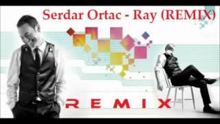 Serdar Ortac   Ray 2012 REMIX
