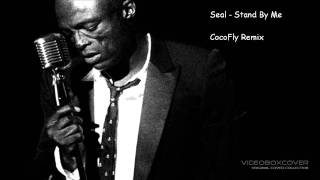 Seal   Stand By Me (CocoFly Remix)
