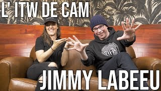 L' ITW de CAM - JIMMY LABEEU