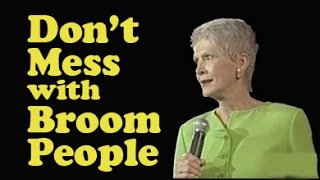 """Jeanne Robertson """"Don't mess with broom people!"""""""