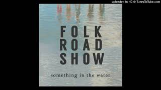 Folk Road Show - Something In The Water video