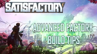 Satisfactory: 12 Advanced Build Tips!