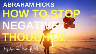 Abraham Hicks - How to Stop Negative Thoughts | How to Think Positive