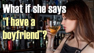 """Approaching Women: What To Do If She """"Has A Boyfriend"""" (Word For Word Examples)"""